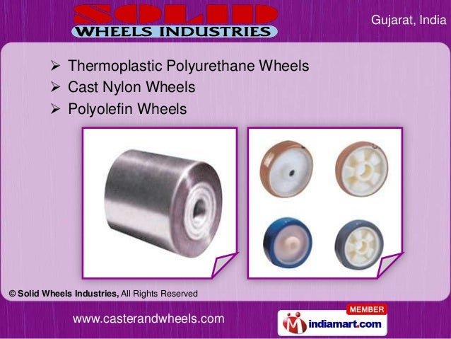Gujarat, India          Thermoplastic Polyurethane Wheels          Cast Nylon Wheels          Polyolefin Wheels© Solid ...