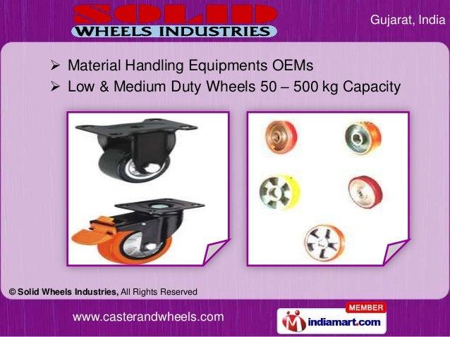 Gujarat, India          Material Handling Equipments OEMs          Low & Medium Duty Wheels 50 – 500 kg Capacity© Solid ...