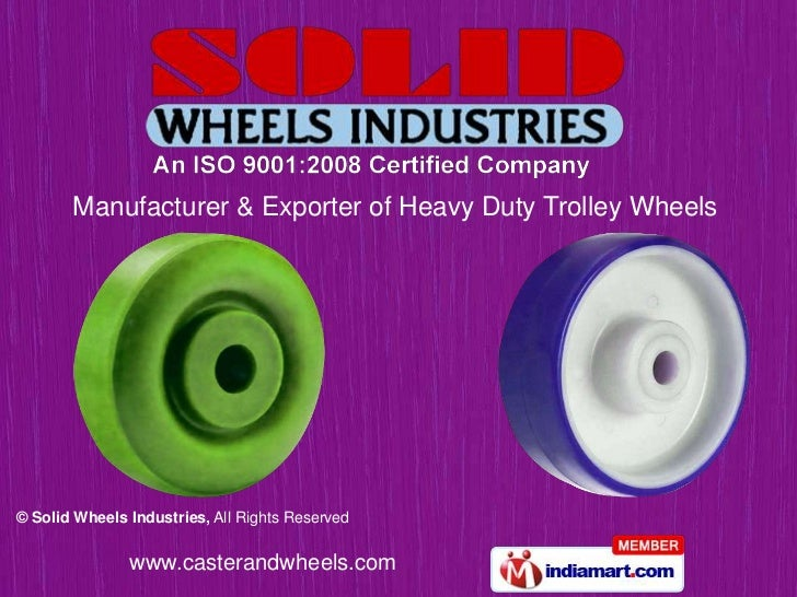 Manufacturer & Exporter of Heavy Duty Trolley Wheels© Solid Wheels Industries, All Rights Reserved               www.caste...