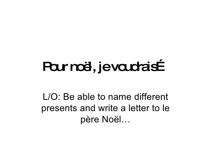 Pour noël, je voudrais… L/O: Be able to name different presents and write a letter to le père Noël…