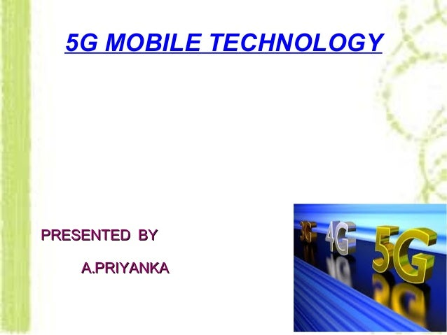 5G MOBILE TECHNOLOGY PRESENTED BYPRESENTED BY A.PRIYANKAA.PRIYANKA