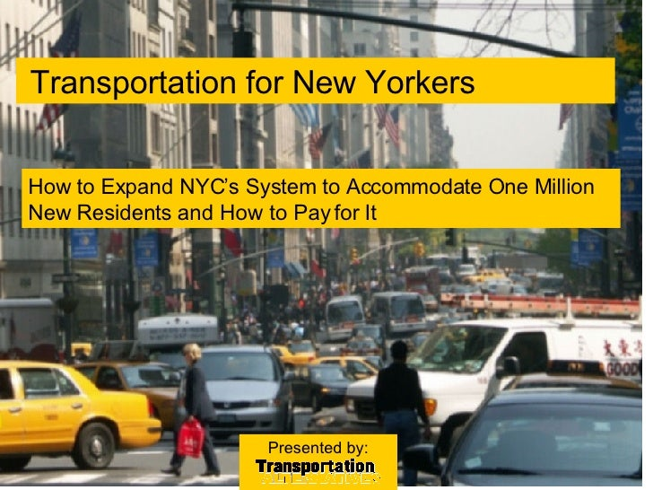 Transportation for New Yorkers  Presented by: How to Expand NYC's System to Accommodate One Million New Residents and How ...