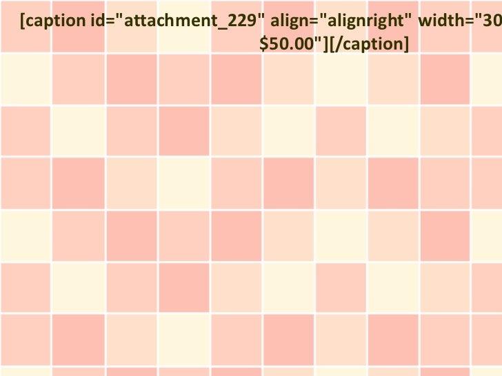 "[caption id=""attachment_229"" align=""alignright"" width=""30                           $50.00""][/caption]"
