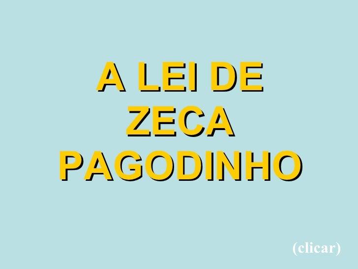 A LEI DE ZECA PAGODINHO (clicar)