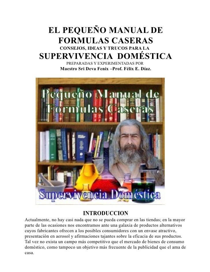 EL PEQUEÑO MANUAL DE              FORMULAS CASERAS                  CONSEJOS, IDEAS Y TRUCOS PARA LA       SUPERVIVENCIA D...