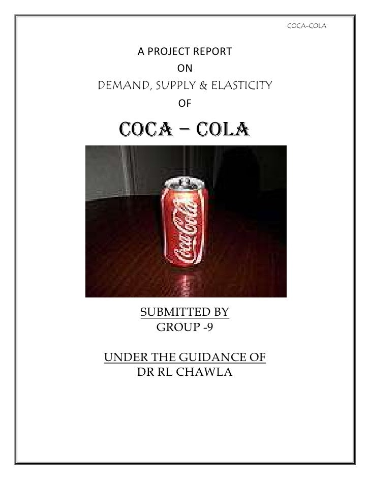A PROJECT REPORT <br />ON<br />DEMAND, SUPPLY & ELASTICITY <br />OF<br />COCA – COLA<br />SUBMITTED BY<br />GROUP -9<br />...