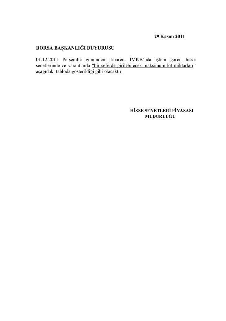 29 Kasım 2011BORSA BAŞKANLIĞI DUYURUSU01.12.2011 Perşembe gününden itibaren, İMKB'nda işlem gören hissesenetlerinde ve var...