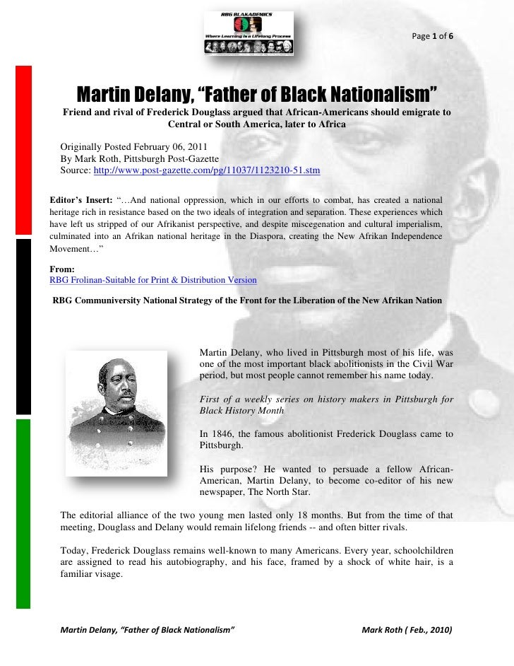 "Page 1 of 6       Martin Delany, ""Father of Black Nationalism""   Friend and rival of Frederick Douglass argued that Africa..."