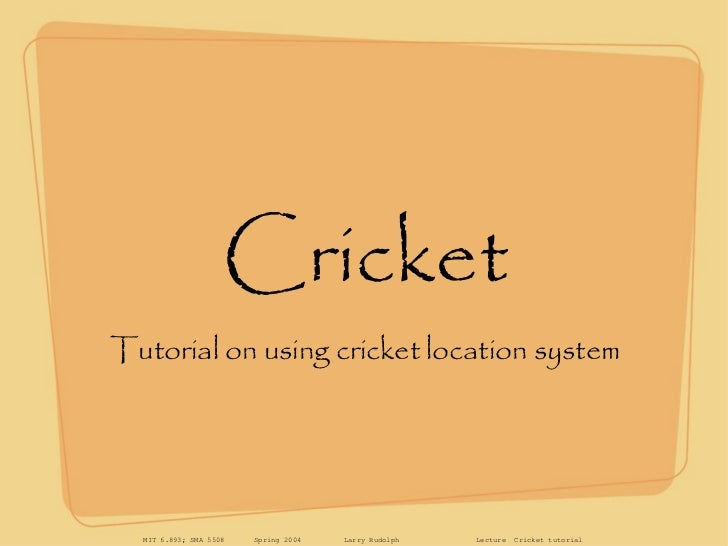 Cricket <ul><li>Tutorial on using cricket location system </li></ul>