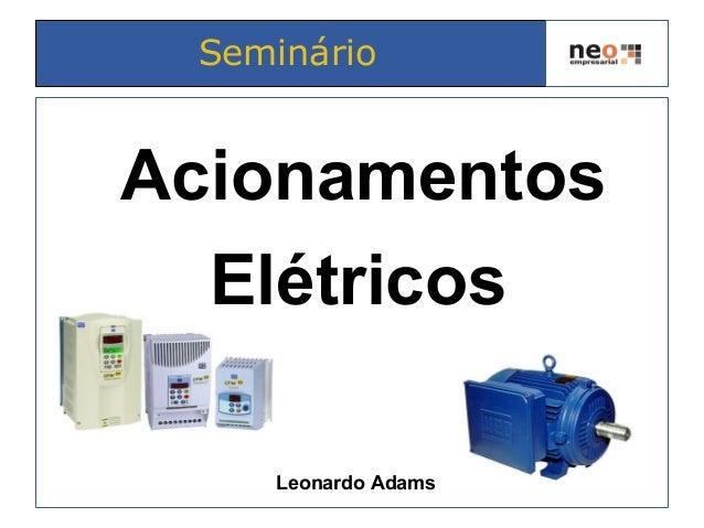 Acionamentos Elétricos Leonardo Adams Seminário