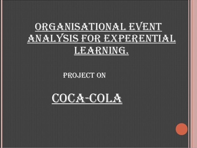 ORGANISATIONAL EVENTANALYSIS FOR EXPERENTIAL       LEARNING.     PROJECT ON   COCA-COLA