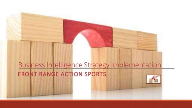 Business Intelligence Strategy Implementation FRONT RANGE ACTION SPORTS