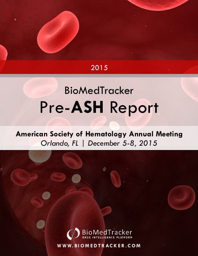 2015 Pre-ASH Report QUESTIONS? EMAIL BIOMEDSUBSCRIBE@SAGIENTRESEARCH.COM FOR OUR DISCLOSURES, PLEASE SEE BIOMEDTRACKER's R...