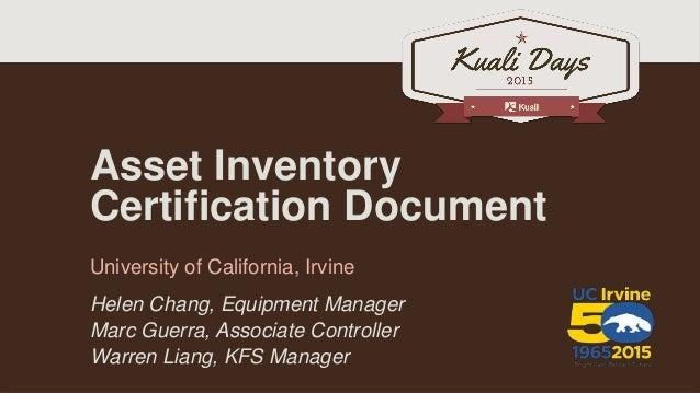Asset Inventory Certification Document University of California, Irvine Helen Chang, Equipment Manager Marc Guerra, Associ...