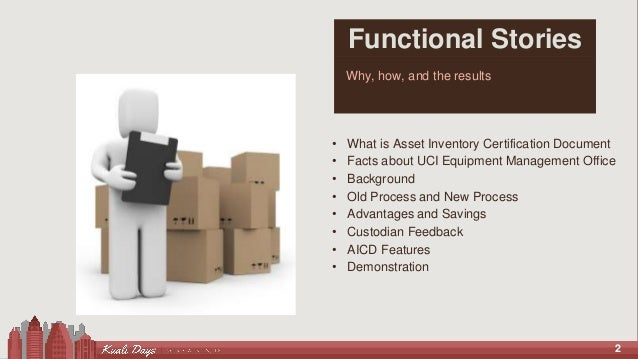 2 Functional Stories Why, how, and the results • What is Asset Inventory Certification Document • Facts about UCI Equipmen...