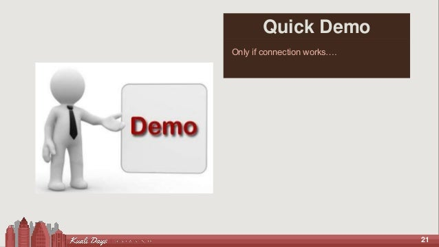 21 Quick Demo Only if connection works….