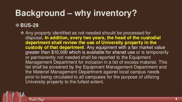 44 Background – why inventory? BUS-29  Any property identified as not needed should be processed for disposal. In additi...