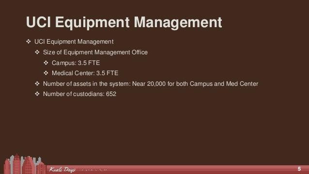 55 UCI Equipment Management  UCI Equipment Management  Size of Equipment Management Office  Campus: 3.5 FTE  Medical C...