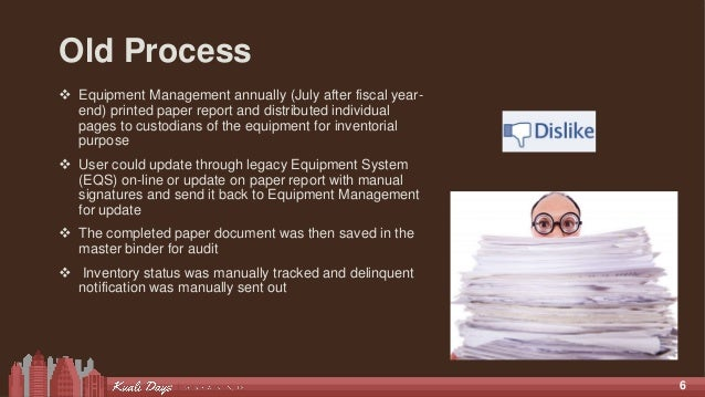 6 Old Process  Equipment Management annually (July after fiscal year- end) printed paper report and distributed individua...