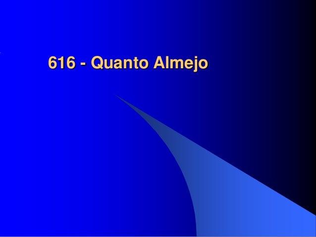 616 - Quanto Almejo