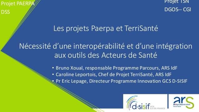 Les projets Paerpa et TerriSanté Nécessité d'une interopérabilité et d'une intégration aux outils des Acteurs de Santé • B...