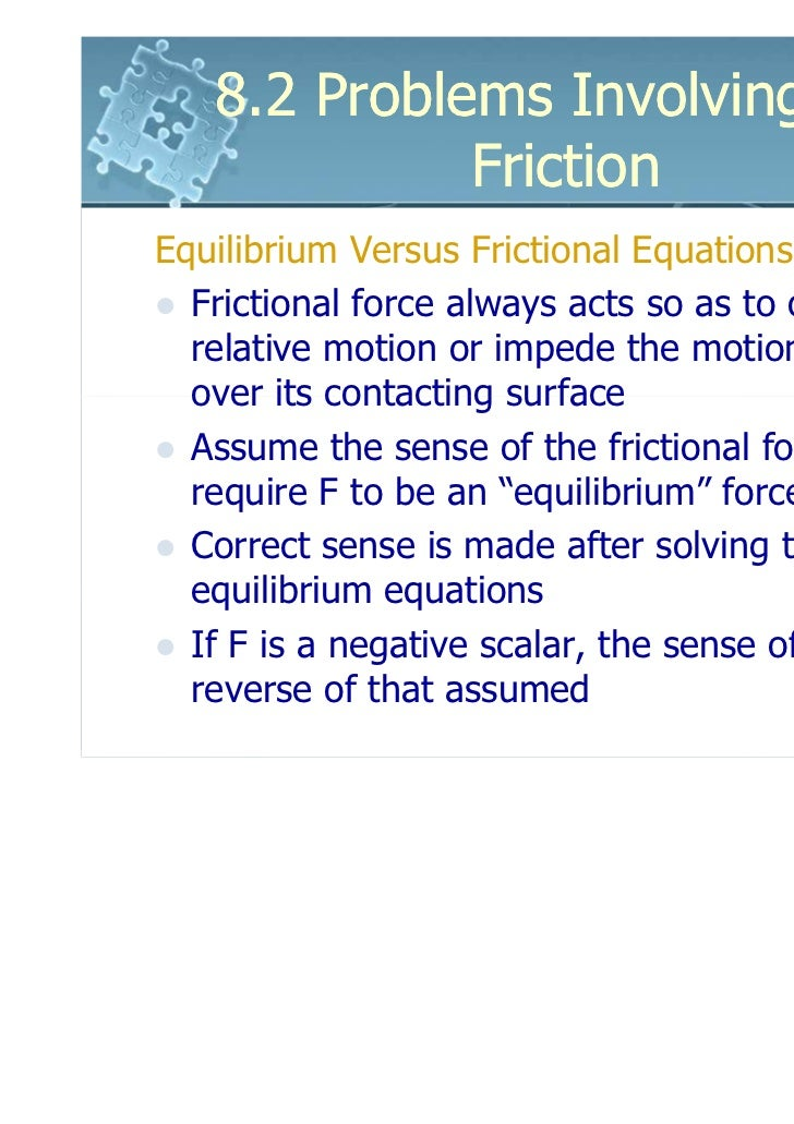 8.2 Problems Involving Dry             FrictionEquilibrium Versus Frictional Equations  Frictional force always acts so as...