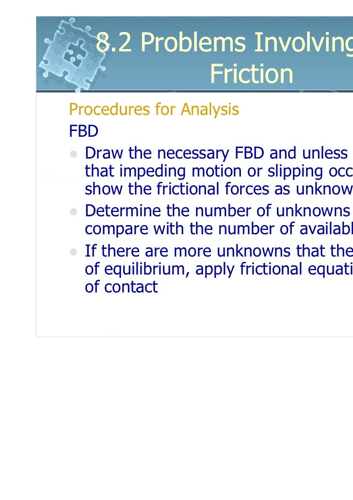 8.2 Problems Involving Dry             FrictionProcedures for AnalysisFBD  Draw the necessary FBD and unless it is stated ...