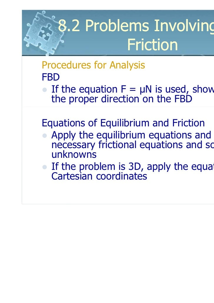 8.2 Problems Involving Dry             FrictionProcedures for AnalysisFBD  If the equation F = µN is used, show F acting i...