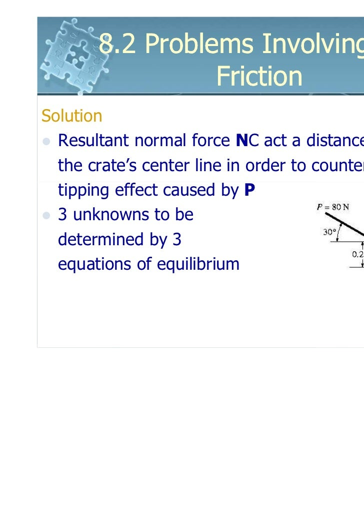 8.2 Problems Involving Dry                 FrictionSolution  Resultant normal force NC act a distance x from  the crate's ...