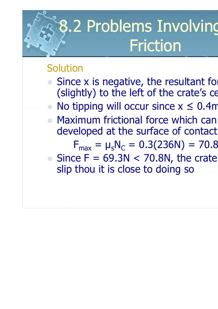 8.2 Problems Involving Dry            FrictionSolution  Since x is negative, the resultant force acts  (slightly) to the l...