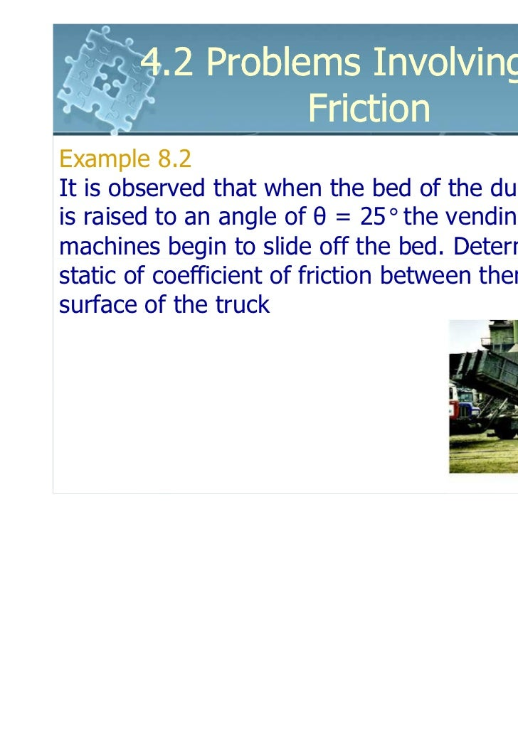 4.2 Problems Involving Dry                 FrictionExample 8.2It is observed that when the bed of the dump truckis raised ...