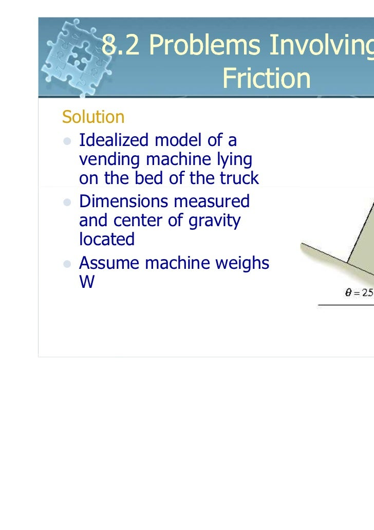 8.2 Problems Involving Dry              FrictionSolution  Idealized model of a  vending machine lying  on the bed of the t...