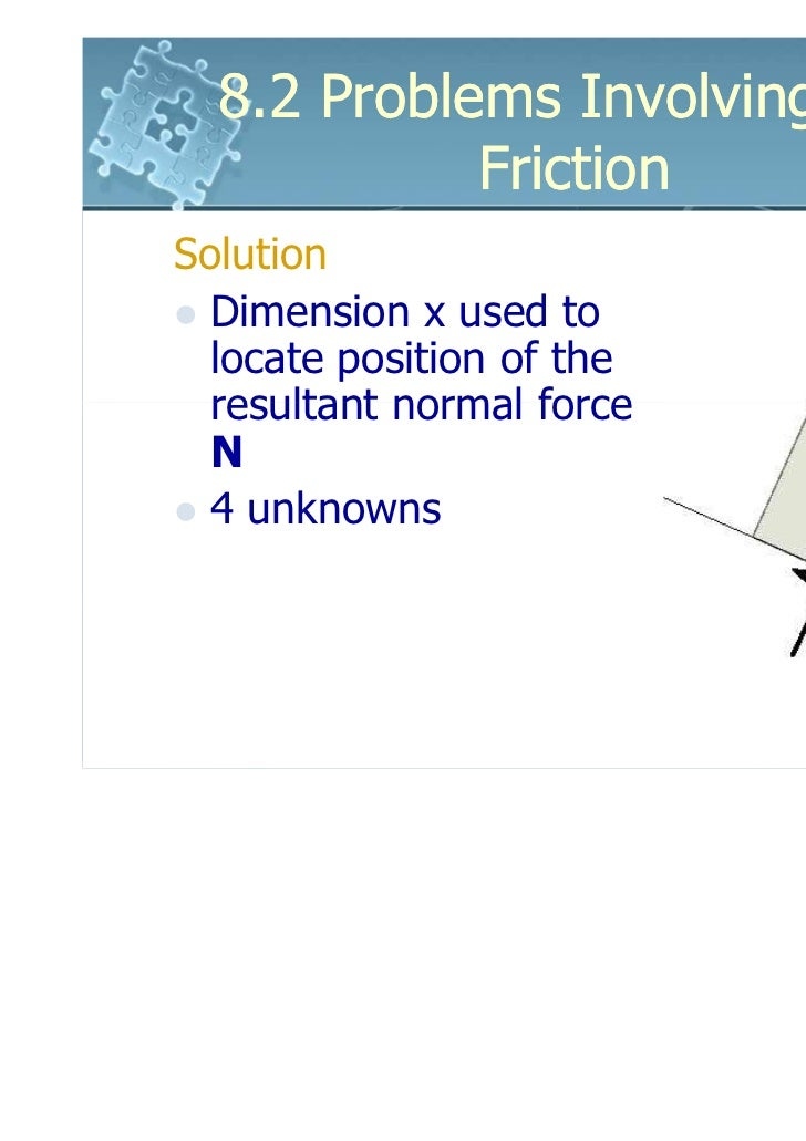 8.2 Problems Involving Dry            FrictionSolution  Dimension x used to  locate position of the  resultant normal forc...