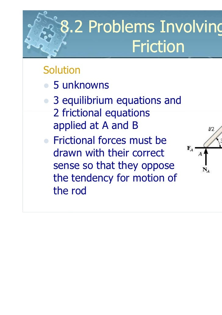 8.2 Problems Involving Dry             FrictionSolution  5 unknowns  3 equilibrium equations and  2 frictional equations  ...