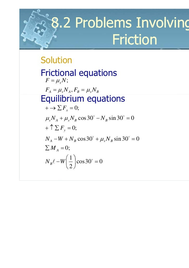 8.2 Problems Involving Dry             FrictionSolutionFrictional equations F = µs N ; FA = µ s N A , FB = µ s N BEquilibr...