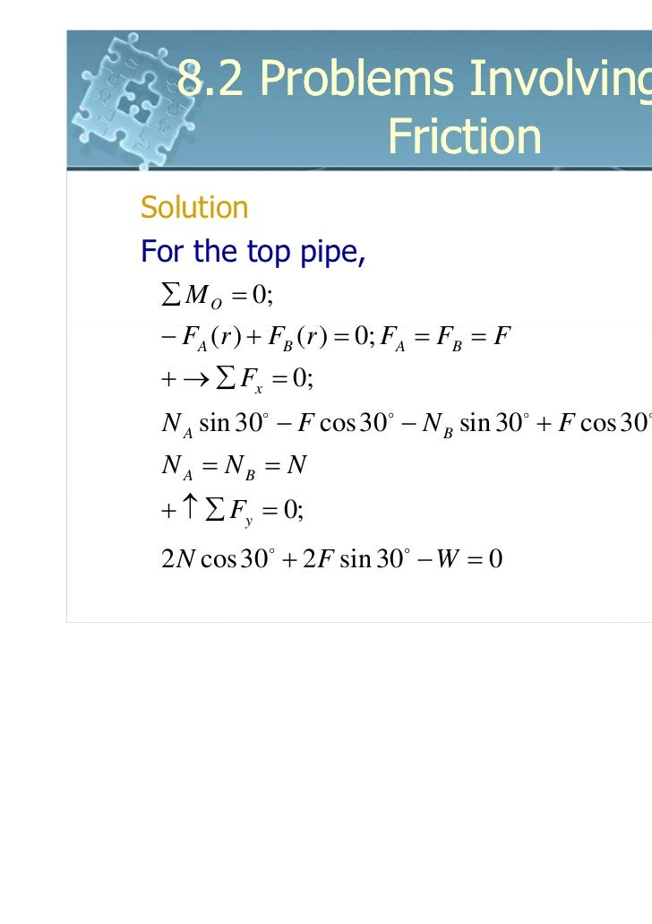 8.2 Problems Involving Dry            FrictionSolutionFor the top pipe, ∑ M O = 0; − FA (r ) + FB (r ) = 0; FA = FB = F + ...