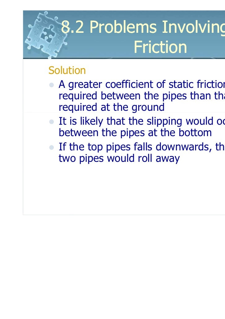 8.2 Problems Involving Dry            FrictionSolution  A greater coefficient of static friction is  required between the ...