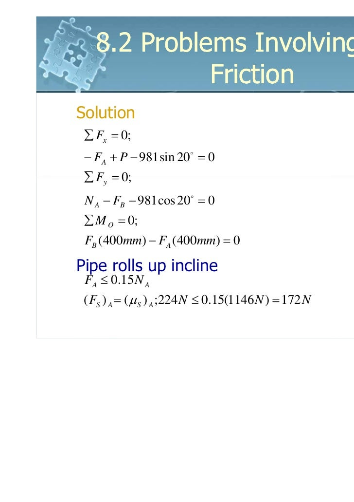 8.2 Problems Involving Dry             FrictionSolution ∑ Fx = 0; − FA + P − 981sin 20o = 0 ∑ Fy = 0; N A − FB − 981 cos 2...