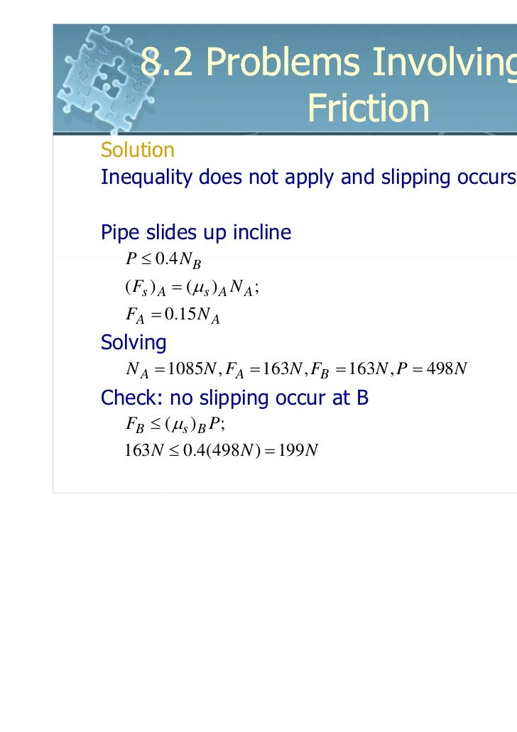 8.2 Problems Involving Dry              FrictionSolutionInequality does not apply and slipping occurs at APipe slides up i...