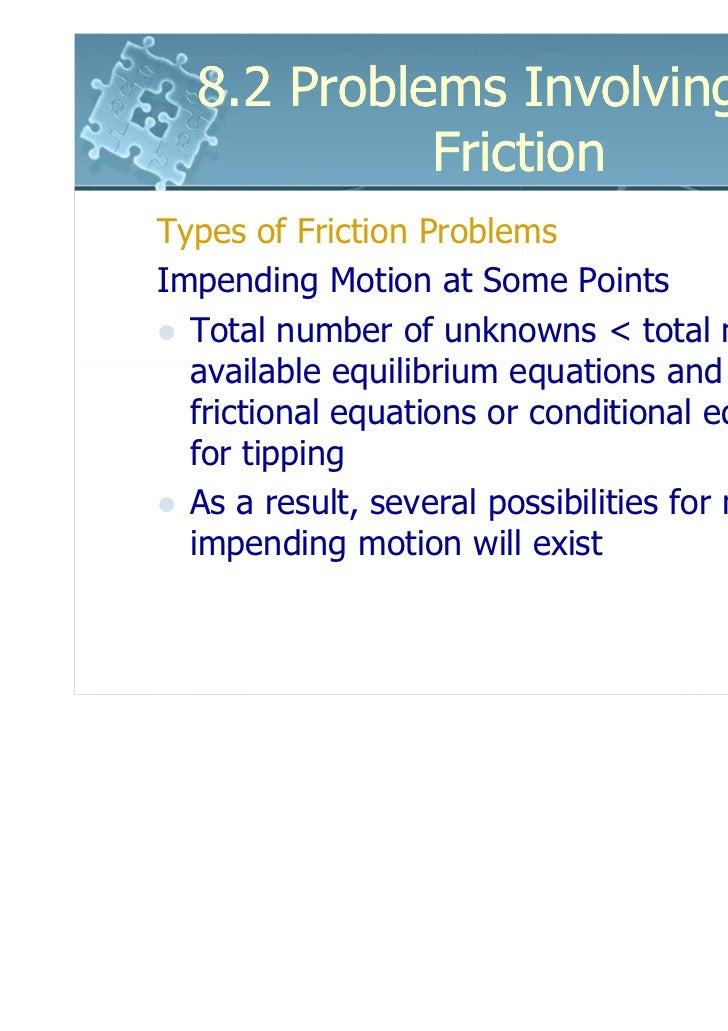 8.2 Problems Involving Dry            FrictionTypes of Friction ProblemsImpending Motion at Some Points  Total number of u...