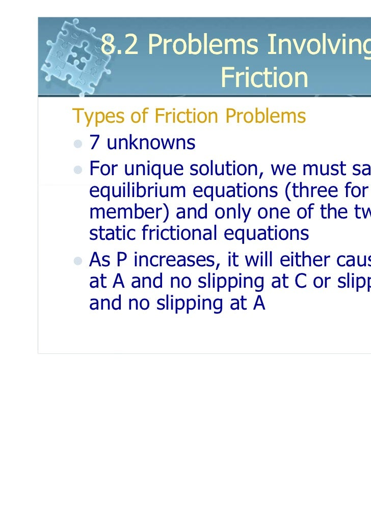 8.2 Problems Involving Dry             FrictionTypes of Friction Problems  7 unknowns  For unique solution, we must satisf...