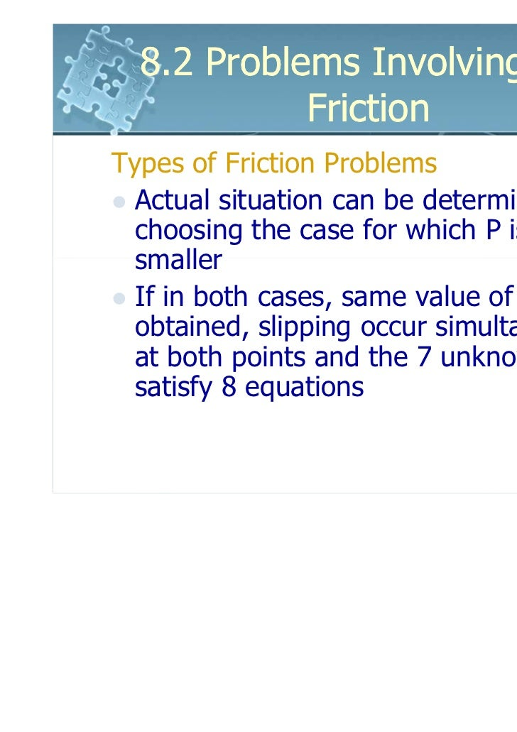 8.2 Problems Involving Dry            FrictionTypes of Friction Problems  Actual situation can be determined by  choosing ...