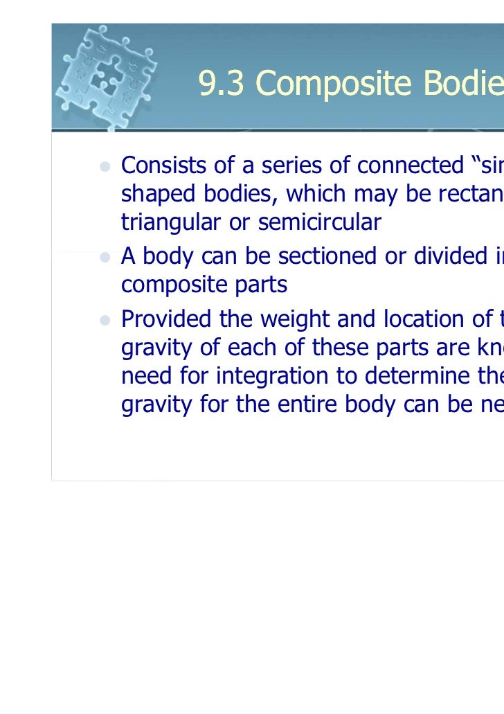 """9.3 Composite BodiesConsists of a series of connected """"simpler""""shaped bodies, which may be rectangular,triangular or semic..."""