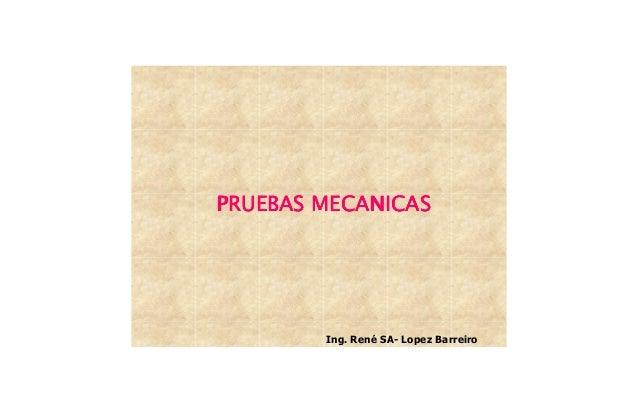 PRUEBAS MECANICAS  Ing. René SA- Lopez Barreiro