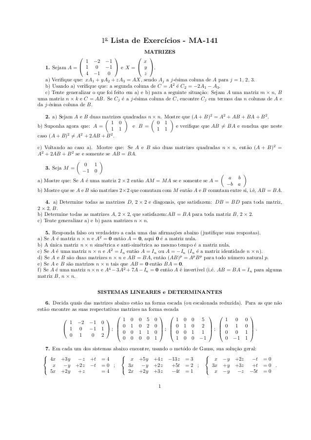 1a Lista de Exerc´ıcios - MA-141 MATRIZES 1. Sejam A =   1 −2 −1 1 0 −1 4 −1 0   e X =   x y z  . a) Verifique que:...