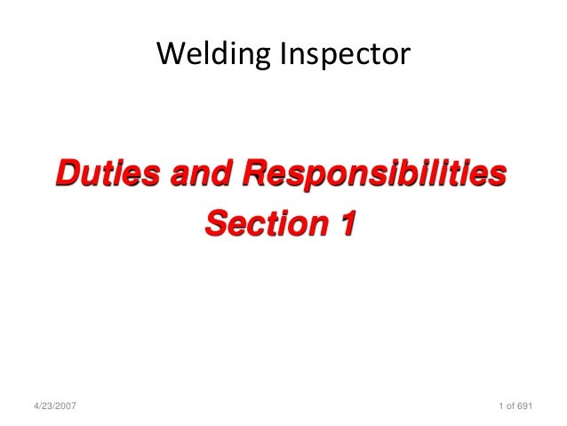 Welding Inspector 4/23/2007 1 of 691 Duties and Responsibilities Section 1