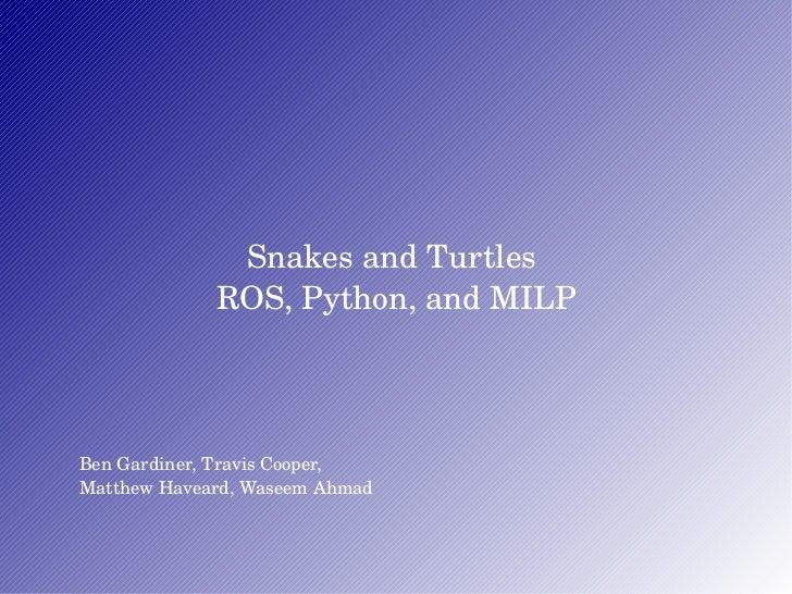 Ben Gardiner, Travis Cooper,  Matthew Haveard, Waseem Ahmad Snakes and Turtles  ROS, Python, and MILP