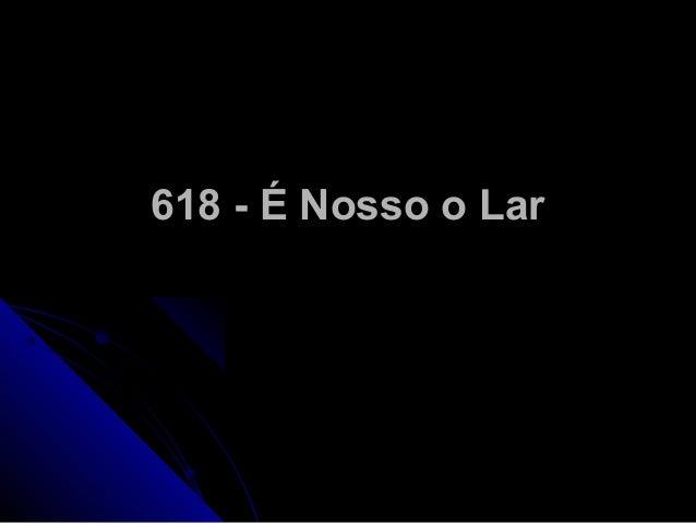 618 - É Nosso o Lar618 - É Nosso o Lar