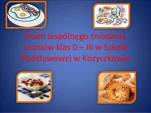 Dzień wspólnego śniadania uczniów klas 0 – III w Szkole Podstawowej w Kożyczkowie