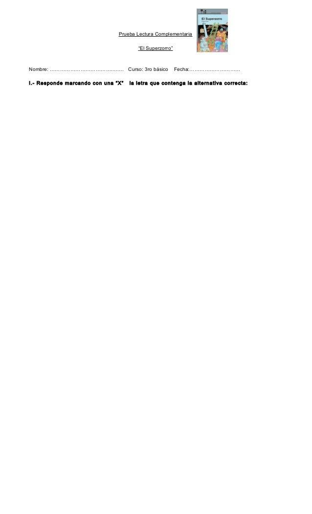 """Prueba Lectura Complementaria """"El Superzorro"""" Nombre: ………………………………..…… Curso: 3ro básico Fecha:………………………… I.- Responde mar..."""